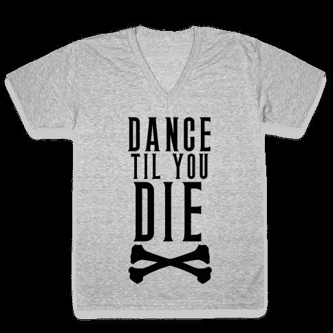 Dance Til You Die V-Neck Tee Shirt