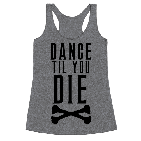 Dance Til You Die Racerback Tank Top