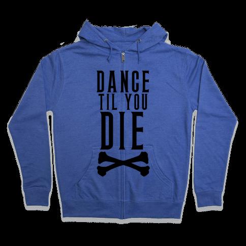 Dance Til You Die Zip Hoodie