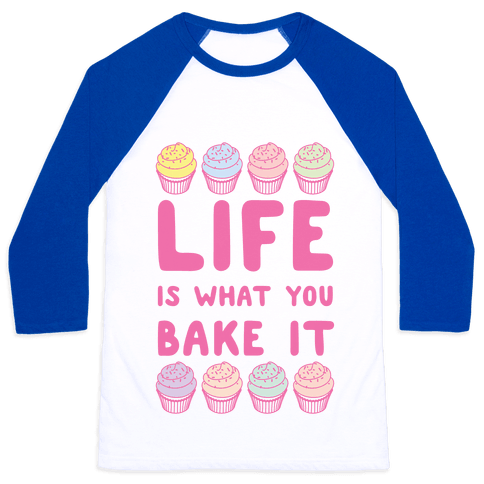 Life Is What You Bake It Baseball Tee