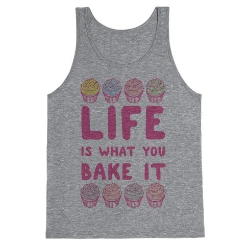 Life Is What You Bake It Tank Top