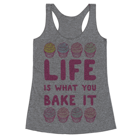 Life Is What You Bake It Racerback Tank Top