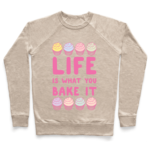 Life Is What You Bake It Pullover