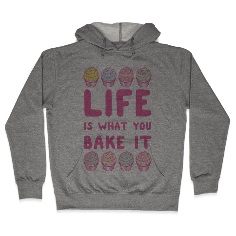 Life Is What You Bake It Hooded Sweatshirt
