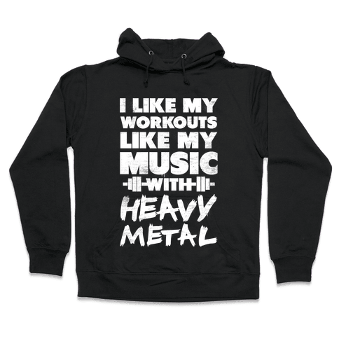 I Like My Workouts Like My Music Hooded Sweatshirt