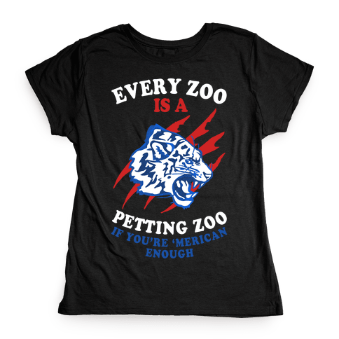 Every Zoo Is A Petting Zoo Womens T-Shirt
