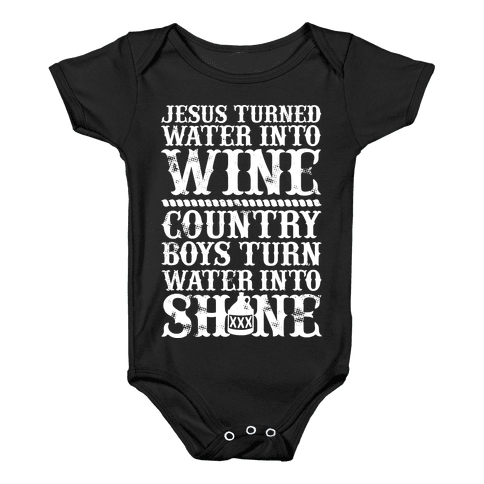 Country Boys Turn Water Into Shine  Baby Onesy
