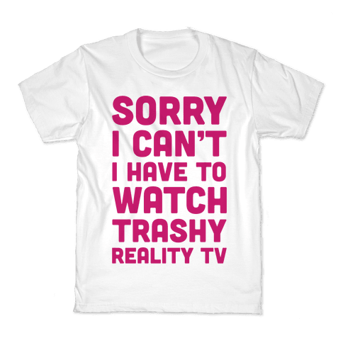 Sorry I Can't I Have To Watch Trashy Reality TV Kids T-Shirt
