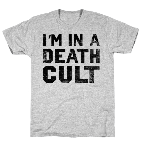 I'm In a Death Cult Mens T-Shirt
