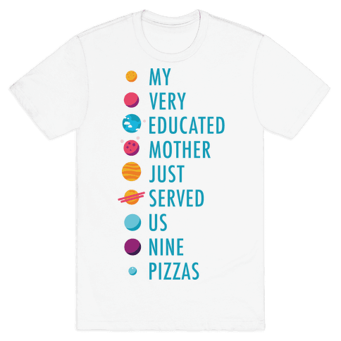 My Very Educated Mother Just Served Us Nine Pizzas Mens T-Shirt