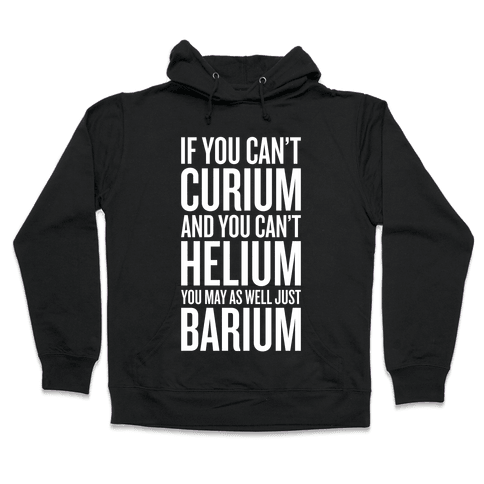 If You Can't Curium Hooded Sweatshirt