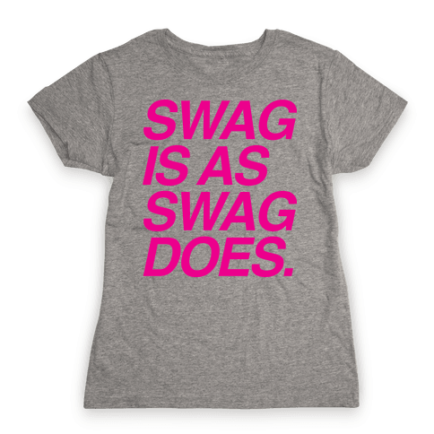 Swag Is As Swag Does. Womens T-Shirt