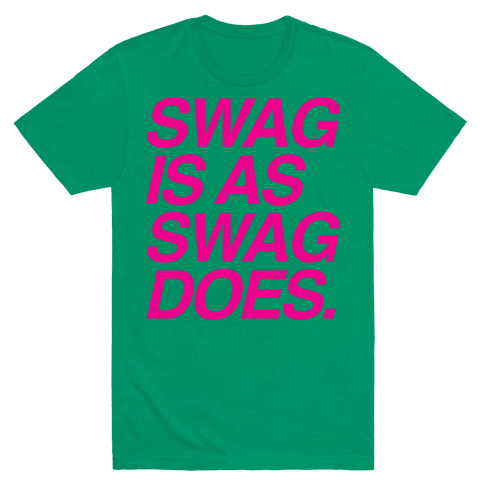 Swag Is As Swag Does. Mens T-Shirt