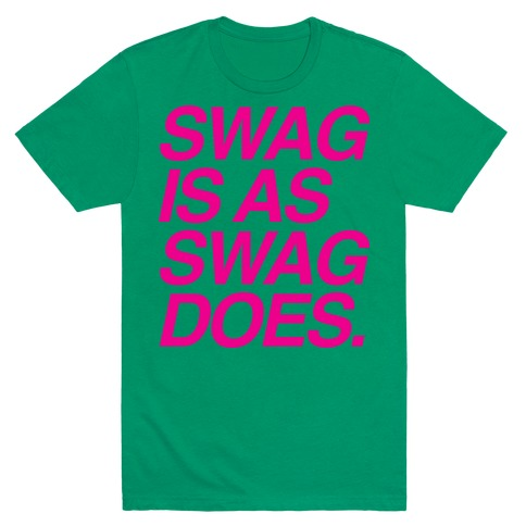 Swag Is As Swag Does. T-Shirt