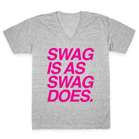 Swag Is As Swag Does. V-Neck Tee Shirt