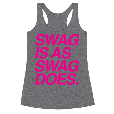 Swag Is As Swag Does. Racerback Tank Top