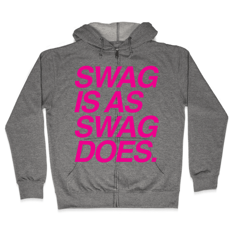 Swag Is As Swag Does. Zip Hoodie
