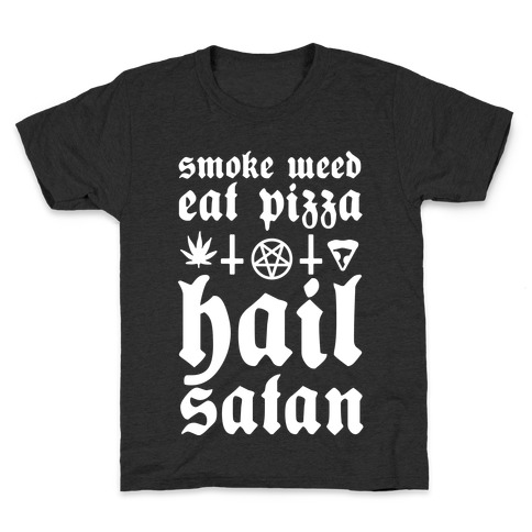 Smoke Weed, Eat Pizza, Hail Satan Kids T-Shirt
