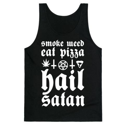 Smoke Weed, Eat Pizza, Hail Satan Tank Top