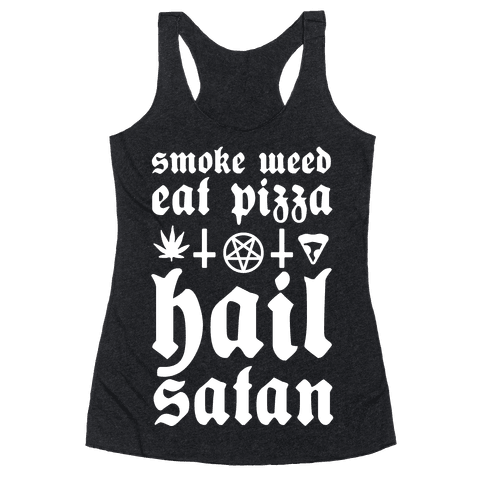 Smoke Weed, Eat Pizza, Hail Satan Racerback Tank Top