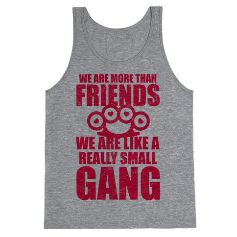 We Are More Than Friends We Are Like A Really Small Gang Tank Top