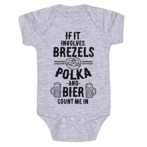 If It Involves Brezels, Polka, And Bier, Count Me In Baby Onesy