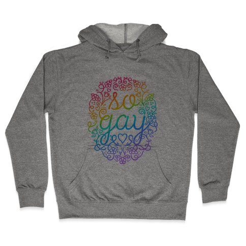 So Gay Hooded Sweatshirt