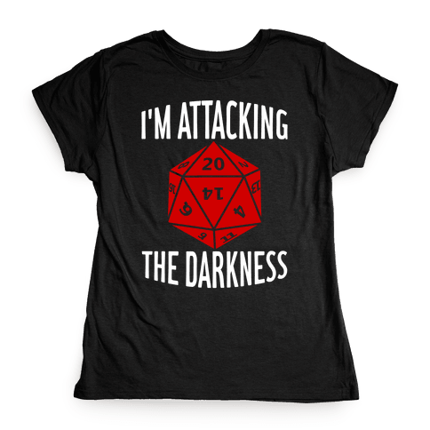 I'm Attacking The Darkness Womens T-Shirt