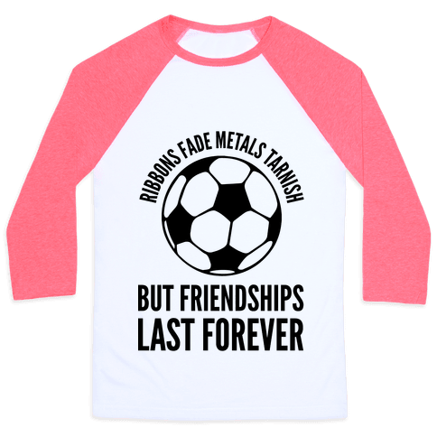 Ribbons Fade Metals Tarnish But Friendships Last Forever Soccer Baseball Tee
