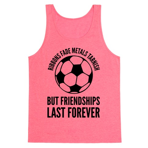 Ribbons Fade Metals Tarnish But Friendships Last Forever Soccer Tank Top