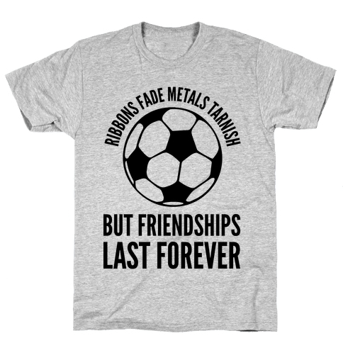 Ribbons Fade Metals Tarnish But Friendships Last Forever Soccer Mens T-Shirt