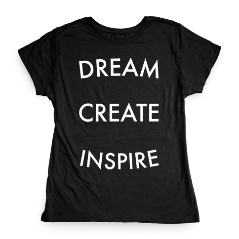 DREAM, CREATE, INSPIRE Womens T-Shirt