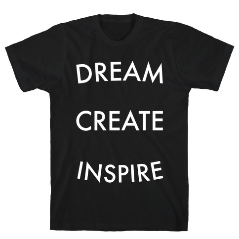 DREAM, CREATE, INSPIRE T-Shirt