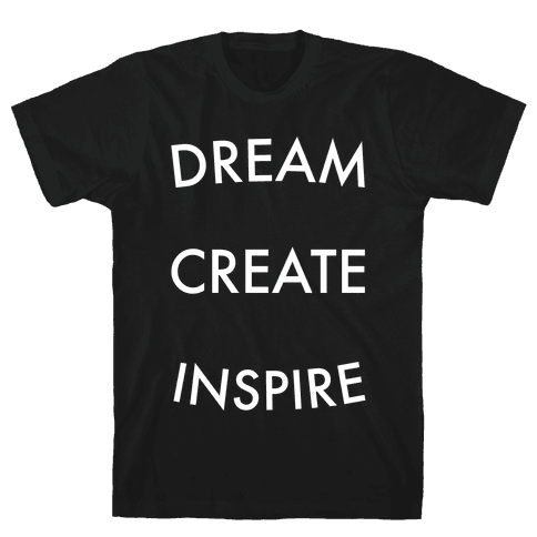 DREAM, CREATE, INSPIRE Mens T-Shirt