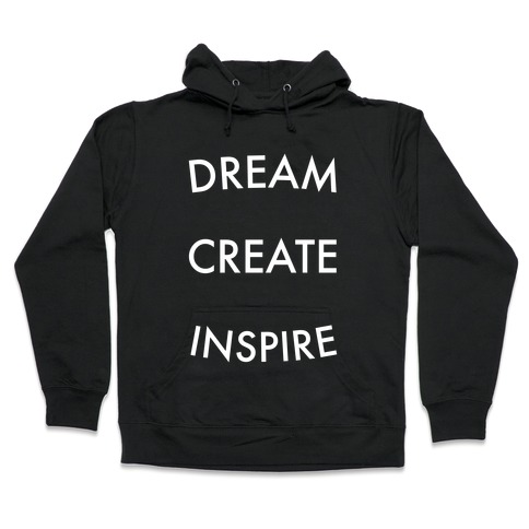 DREAM, CREATE, INSPIRE Hooded Sweatshirt