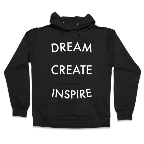 DREAM, CREATE, INSPIRE Hooded Sweatshirt