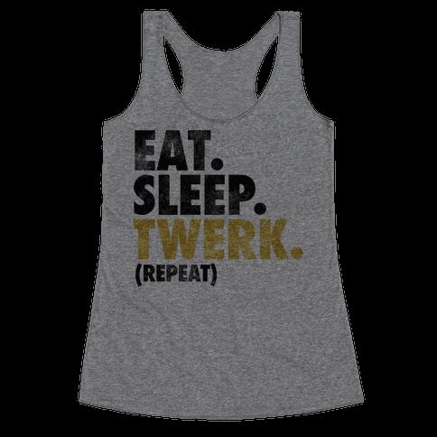 Eat. Sleep. Twerk. Racerback Tank Top