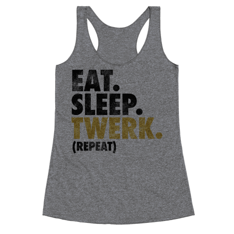 Eat. Sleep. Twerk. Racerback Tank Top