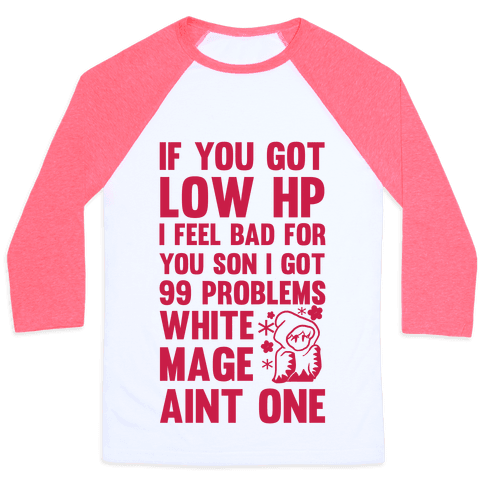 If You Got Low HP I Feel Bad For You Son I Got 99 Problems White Mage Ain't One