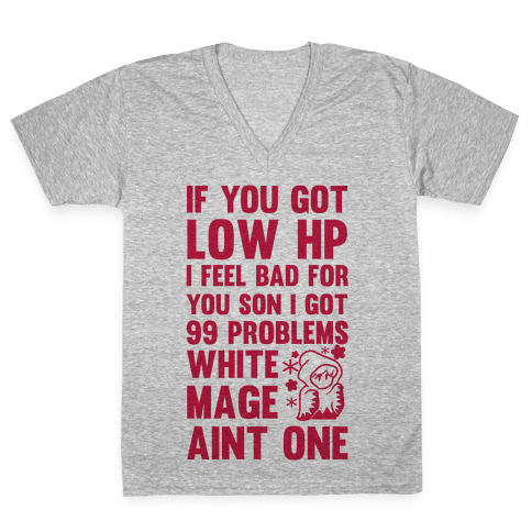 If You Got Low HP I Feel Bad For You Son I Got 99 Problems White Mage Ain't One V-Neck Tee Shirt