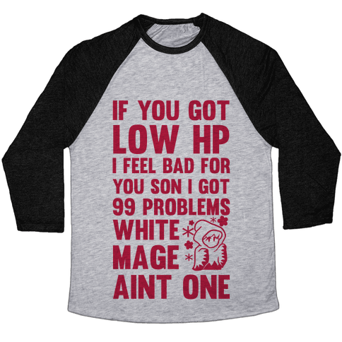 If You Got Low HP I Feel Bad For You Son I Got 99 Problems White Mage Ain't One Baseball Tee