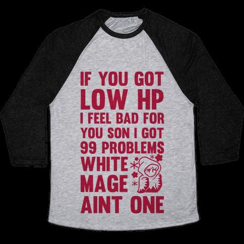 If You Got Low HP I Feel Bad For You Son I Got 99 Problems White Mage Ain't One Baseball Tee