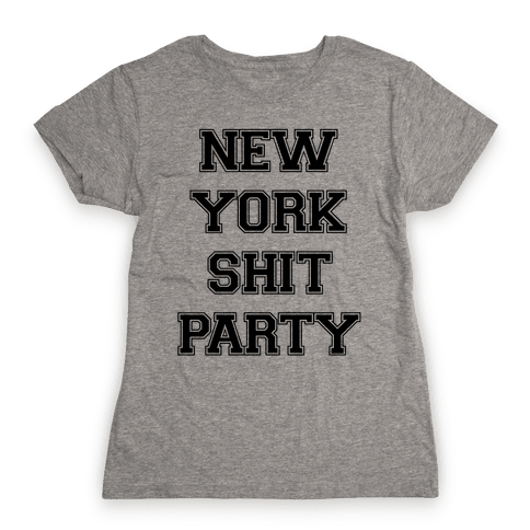 New York Shit Party Womens T-Shirt