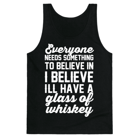 I believe I'll have a glass of Whiskey