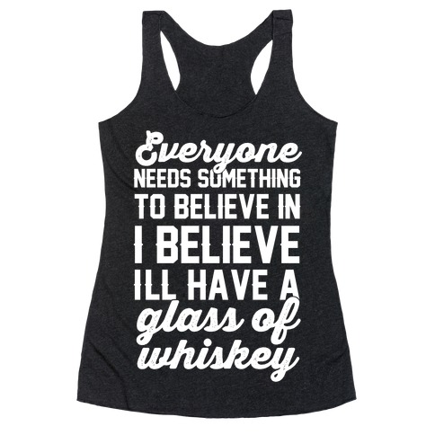 I believe I'll have a glass of Whiskey Racerback Tank Top