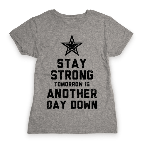 Stay Strong, Another Day Down Womens T-Shirt