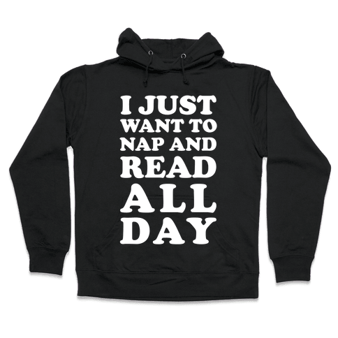 I Just Want To Nap And Read All Day Hooded Sweatshirt
