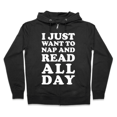 I Just Want To Nap And Read All Day Zip Hoodie