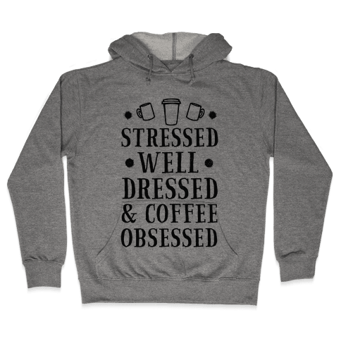 Stressed, Well Dressed and Coffee Obsessed Hooded Sweatshirt