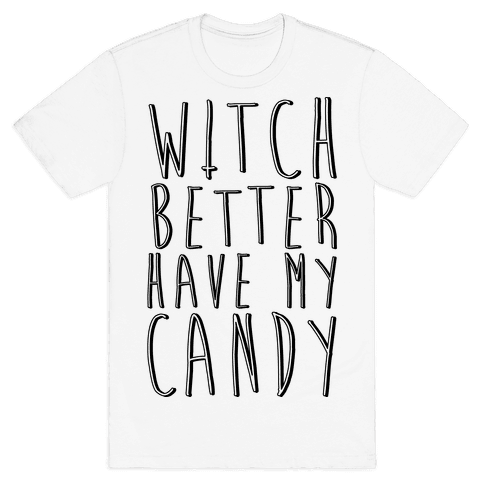 Witch Better Have My Candy Mens T-Shirt